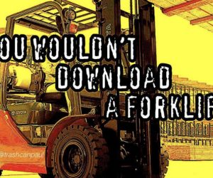 You Wouldn't Download A Forklift – Meme