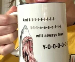 I Will Always Love You Shark Mug (Sharkney Houston) –Let this aggressively romantic shark say all the right words to your true love or best friend.