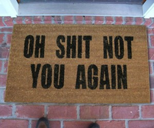 The oh shit not you again doormat is perfect for that nosey neighbor or annoying friend…