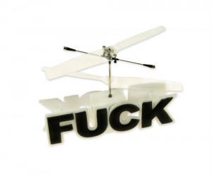 Grab the remote control flying fuck and show people how you literally don't give a flying fuck.