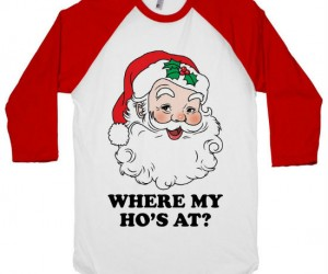 Where my ho's at? If Santa's known for one thing it's his big beautiful ho's!