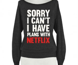 The shirt that sums up your Friday nights. (Don't lie you know it's true.)