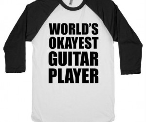 World's Okayest Guitar Player – You're not bad but you're not great either, let all your friends know how you can sorta play that one song by Oasis… (you know