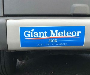 Giant Meteor 2016 Bumper Sticker – Just End It Already #NoLivesMatter