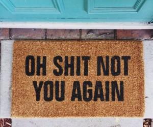 Oh Sh*t Not You Again Doormat!