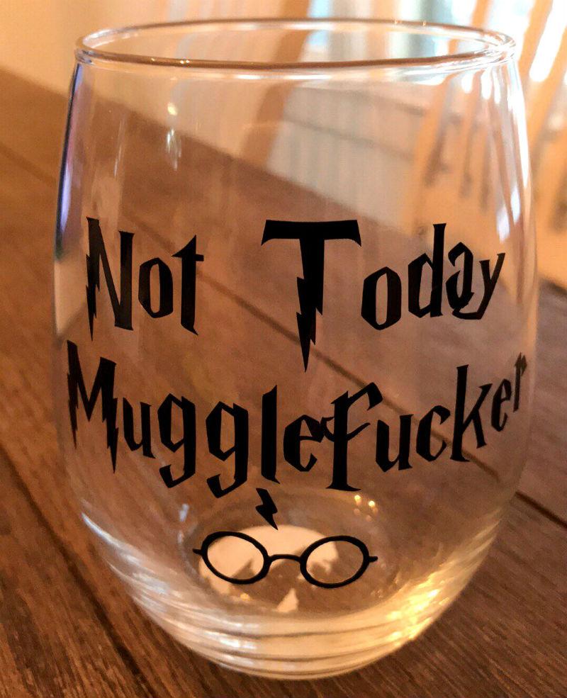 not today mugglefucker wine glass