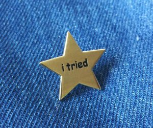 I Tried Gold Star Enamel Pin – For when you try your best but you don't succeed. But who's to say you can't still be proud of your lack of