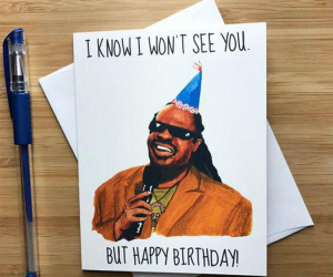 Funny Stevie Wonder Birthday Card – If you laugh at this you're probably going to hell. But at least you'll garner a few laughs on the way. The perfect birthday