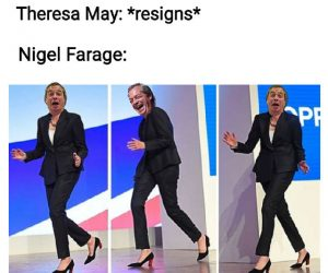 Teresa May resigns Nigel Farage meme