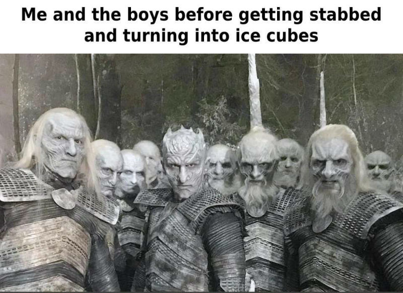 me and the boys night king meme