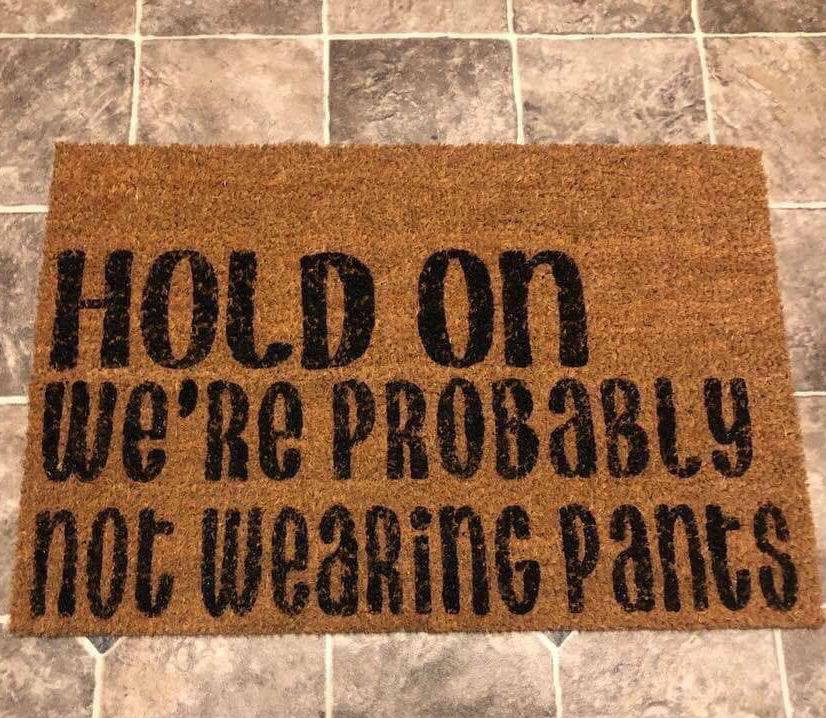 hold on were probably not wearing pants doormat