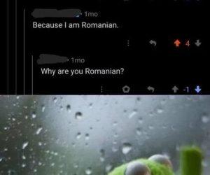 Why am I romanian? meme