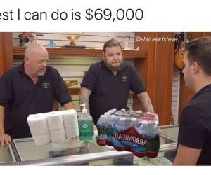 Best I can do is 69000 pawn stars corona virus meme