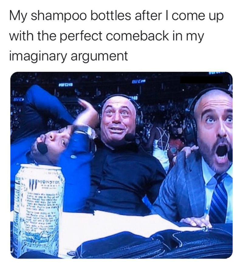 my shampoo bottles after i come up with the perfect comeback