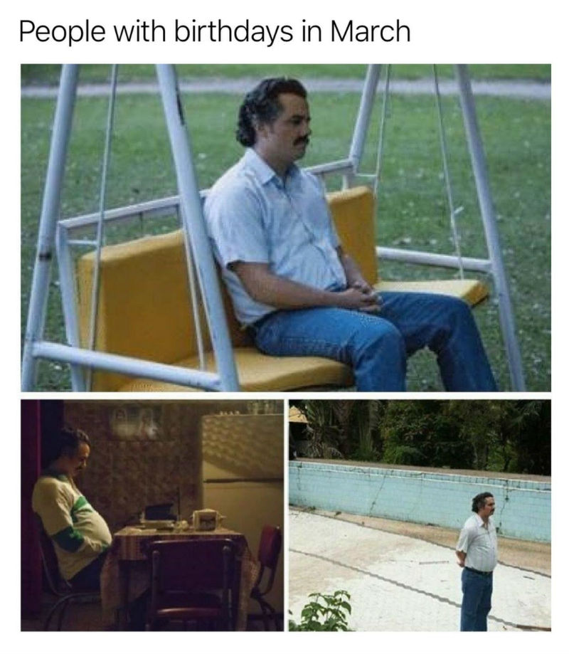 people with birthdays in march narcos meme