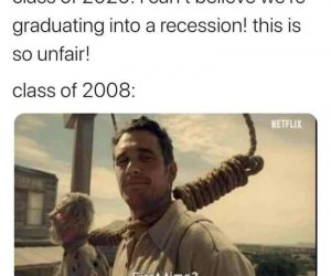 Class Of 2020 I Can't Believe We're Graduating Into A Recession – Meme