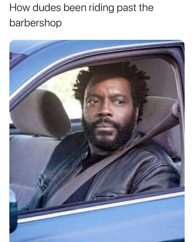 how dudes been riding past the barbershop meme