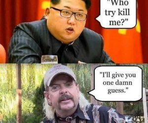 Kim Jong Un Joe Exotic Tiger King Meme – Why try kill me