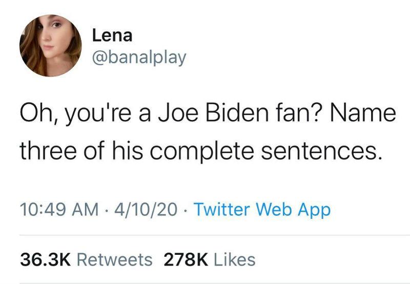 oh you're a joe biden fan name three of his complete sentences