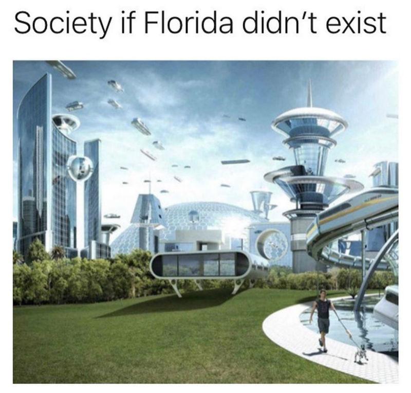 society if florida didnt exist meme
