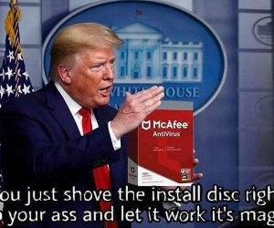 Trump McAfee Antivirus Coronavirus Meme – Just shove the install disc right up your as and let it work it's magic