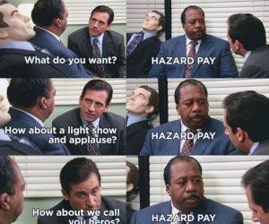 What Do You Want? Hazard Pay – Coronavirus Office Meme