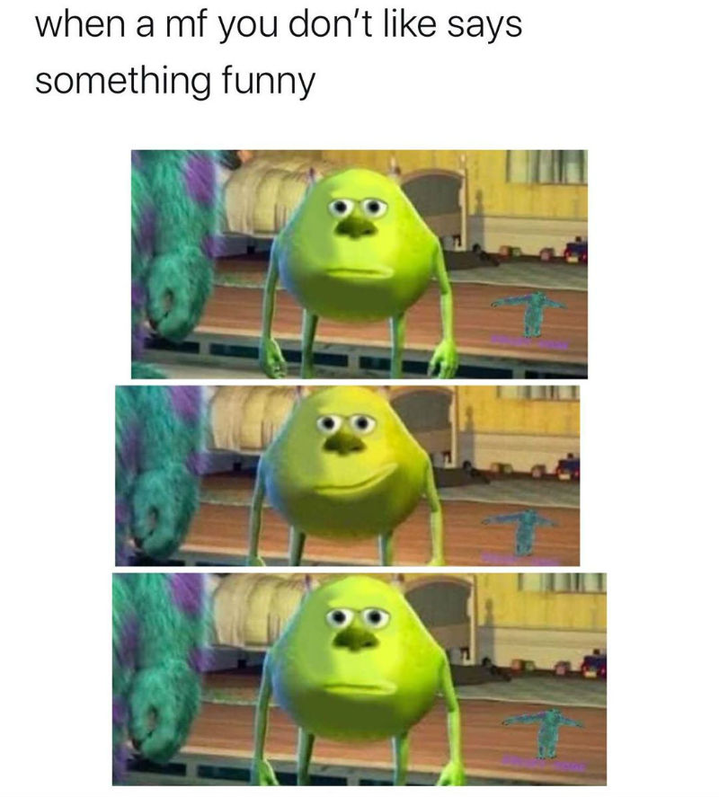 when a mf you dont like say something funny
