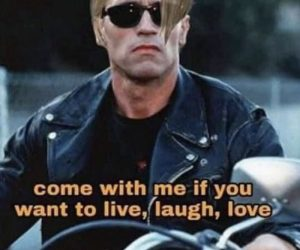 Come With Me If You Want To Live Laugh Love – Karen Terminator Meme