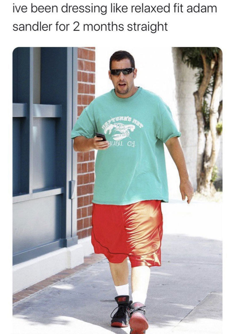 ive been dressing like adam sandler