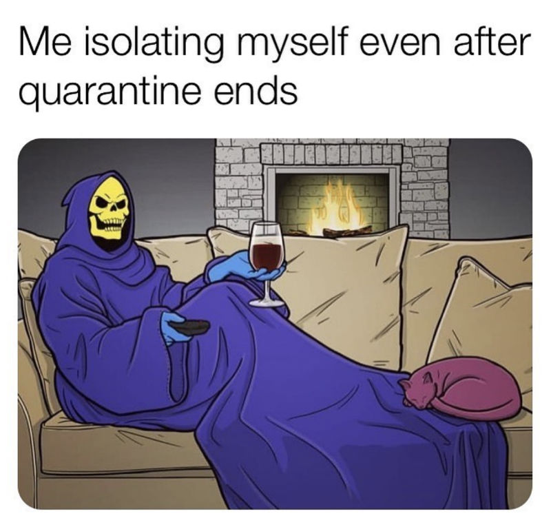 me isolating myself even after quarantine ends