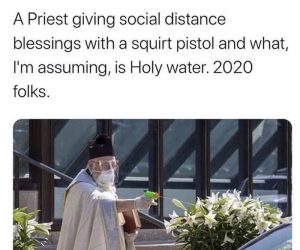 Priest Giving Social Distance Blessings With A Squirt Gun – Meme