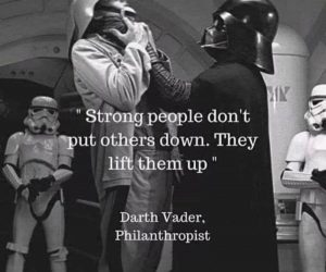 Strong People Don't Put Others Down They Life Them Up – Darth Vader Philanthropist Meme