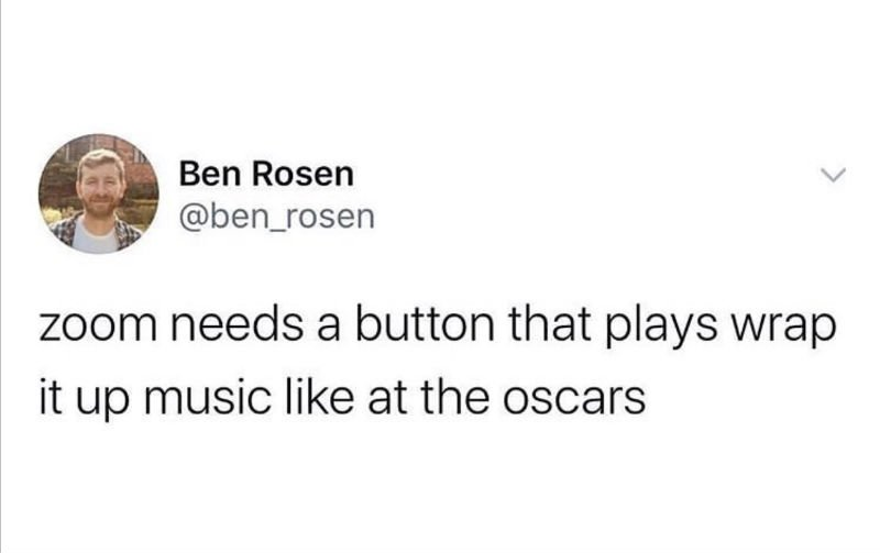 zoom needs a button that plays wrap it up music like at the oscars meme