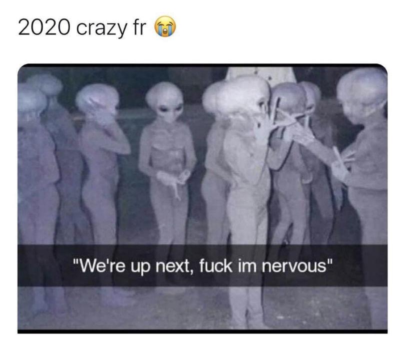 2020 crazy fr aliens meme