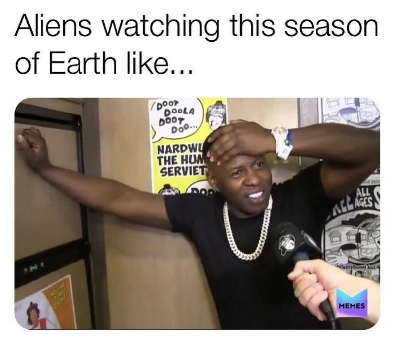 aliens watching this season of earth like