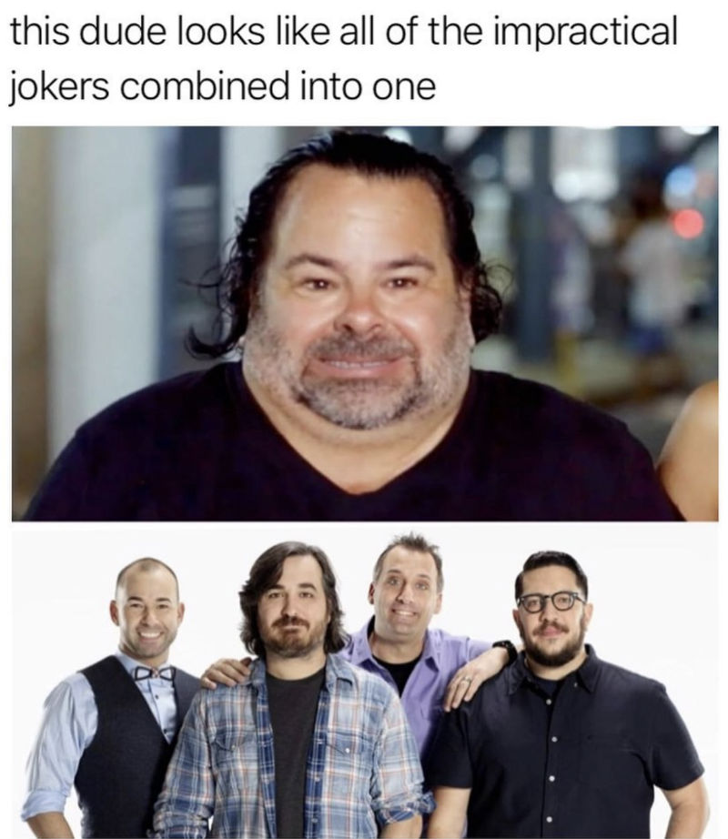 big ed looks like all the impractical jokers combined into one meme