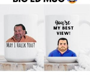 Big Ed Mugs – This high quality, ceramic mug will last longer than Ed and Rose's relationship!