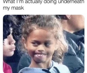What I'm Actually Doing Underneath My Mask – Meme