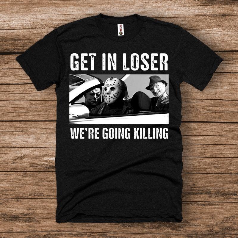 Get in Loser! We're going killing Halloween shirt