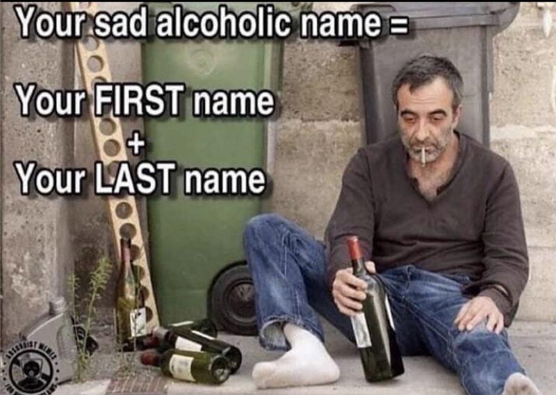 your sad alcoholic name