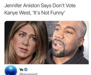 Jennifer Aniston Says Don't Vote For Kanye West – Meme