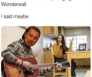 Wife Asked If I Could Stop Singing Wonderwall – Meme