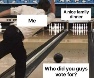 Me A Nice Family Dinner – Who Did You Vote For? Meme