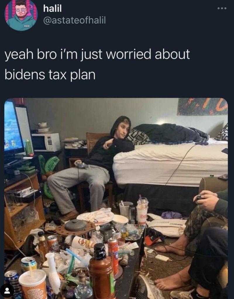yeah bro im just worried about joe bidens tax plan