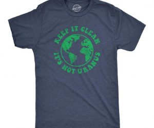 Keep It Clean It's Not Uranus Shirt – Don't forget to use water when cleaning it.